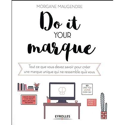 Do it your marque: Tout ce que vous devez savoir pour créer une marque unique qui ne ressemble qu'à vous