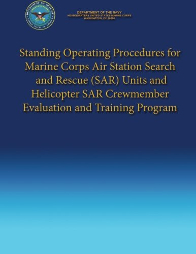 Standing Operating Procedures for Marine Corps Air Station Search and Rescue (SAR) Units and Helicopter SAR Crewmember Evaluation and Training Program por Department of the Navy