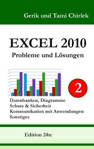 Excel 2010. Probleme und Lösungen. Band 2: Datenbanken, Diagramme, Schutz & Sicherheit, Kommunikation mit Anwendungen, Sonstiges