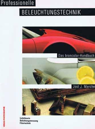 Professionelle Beleuchtungstechnik. Das broncolor-Handbuch. Lichttheorie, Belichtungsmessung, Filtertechnik