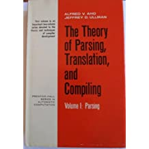The Theory of Parsing, Translation, and Compiling (Prentice-Hall series in automatic computation)