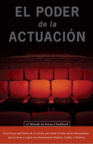 El Poder de la Actuación. El Método De Ivana Chubbuck: Doce Pasos que Parten de un Libreto para Dotar al Actor de las Herramientas que lo Llevan a Lograr una Interpretación Realista.