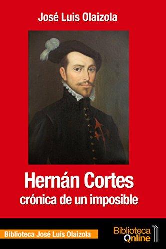 Hernán Cortés, crónica de un imposible por José Luis Olaizola