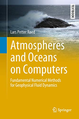 Atmospheres And Oceans On Computers: Fundamental Numerical Methods For Geophysical Fluid Dynamics (springer Textbooks In Earth Sciences, Geography And Environment) por Lars Petter Røed