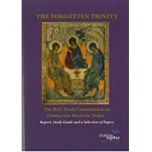 The Forgotten Trinity: The BCC Study Commission on Trinitarian Doctrine Today-report, Study Guide and a Selection of Papers