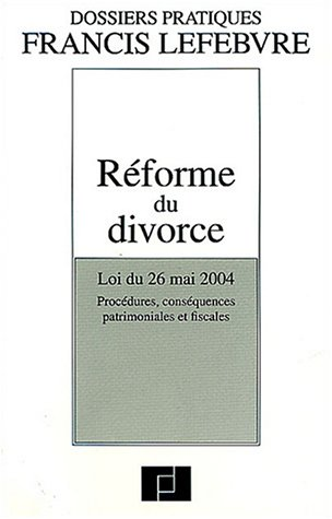 Réforme du divorce : Procédures, conséquences patrimoniales et fiscales