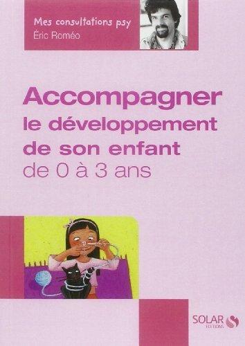 Accompagner le dveloppement de votre enfant de 0  3 ans de Eric Romo (17 octobre 2005) Broch