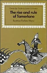 The Rise and Rule of Tamerlane (Cambridge Studies in Islamic Civilization)