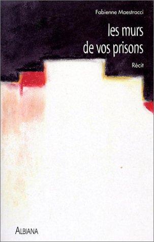 Les Murs de vos prisons