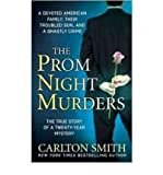 (The Prom Night Murders: A Devoted American Family, Their Troubled Son, and a Ghastly Crime) By Carlton Smith (Author) Paperback on (Apr , 2009)