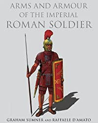 Arms and Armour of the Imperial Roman Soldier: From Marius to Commodus, 112 BC-AD 192