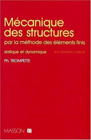 MECANIQUE DES STRUCTURES. Par la méthode des éléments finis, statistique et dynamique par Philippe Trompette