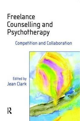 [(Freelance Counselling and Psychotherapy : Competition and Collaboration)] [Edited by Jean Clark ] published on (June, 2002)