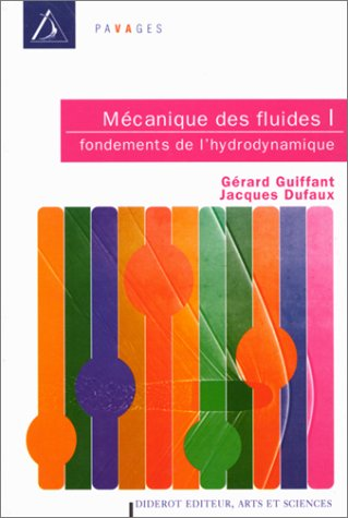 MECANIQUE DES FLUIDES. Tome 1, fondements de l'hydrodynamique