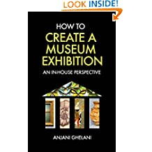 How to Create a Museum Exhibition: An In-House Perspective