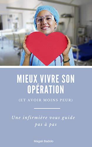 Couverture du livre Mieux vivre son opération (et avoir moins peur): Une infirmière vous guide pas à pas