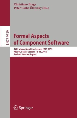 Formal Aspects of Component Software: 12th International Conference, FACS 2015, Niter????i, Brazil, October 14-16, 2015, Revised Selected Papers (Lecture Notes in Computer Science) (2016-03-07)