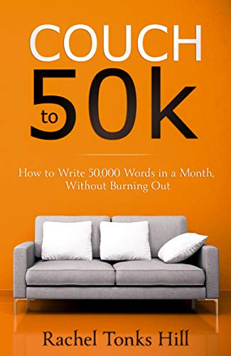 Couch to 50k: How to Write 50,000 Words in a Month, Without ...