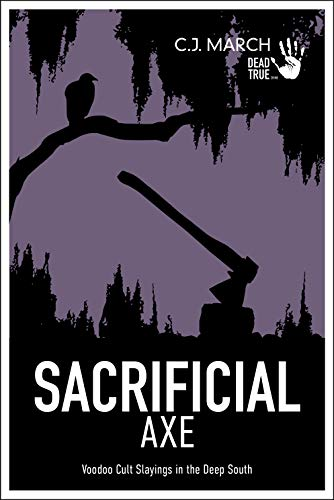 Sacrificial Axe: Voodoo Cult Slayings in the Deep South (Dead True Crime Book 1) (English Edition)