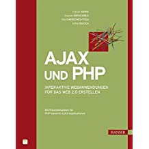 Ajax und PHP: Interaktive Webanwendungen für das Web 2.0 erstellen