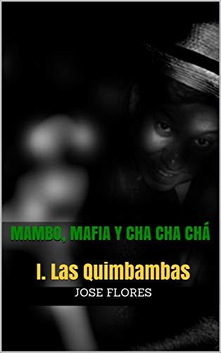 Mambo, Mafia y Cha Cha Chá: I. Las Quimbambas (Spanish Edition) (Jose Loro)