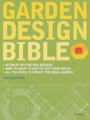 Garden Design Bible: 40 great off-the-peg designs – Detailed planting plans – Step-by-step projects – Gardens to adapt for your space