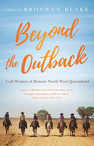 Beyond the Outback: Gulf Women of Remote North West Queensland (English Edition)