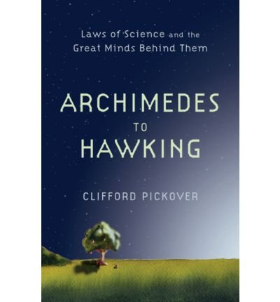 [ FROM ARCHIMEDES TO HAWKING LAWS OF SCIENCE AND THE GREAT MINDS BEHIND THEM ] By Pickover, Clifford A. ( AUTHOR ) Jul-2008[ Hardback ]