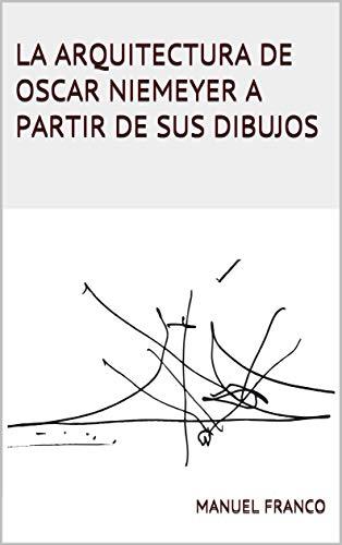 LA ARQUITECTURA DE OSCAR NIEMEYER A PARTIR DE SUS DIBUJOS