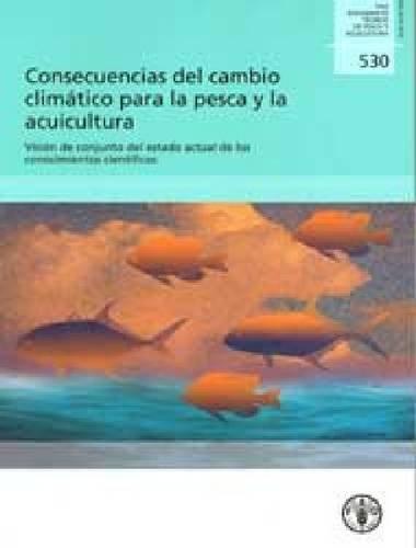 Consecuencias del Cambio Climatico para la Pesca y la Acuicultura. Vision de Conjunto del Estado Actual de los Conocimientos Cientificos (Fao Documento Tecnico De Pesca Y Acuicultura) por Kevern L. Cochrane