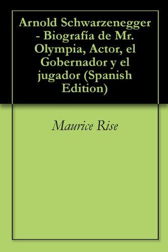 Arnold Schwarzenegger - Biografía de Mr. Olympia, Actor,  el Gobernador y el jugador
