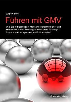 Führen mit GMV: Mit gesundem Menschenverstand erfolgreich und souverän führen. (Das GMV-Prinzip 4) von [Zirbik, Jürgen]
