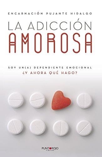 La adicción amorosa por Encarnación Pujante Hidalgo