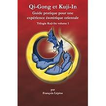Qi-Gong et Kuji-In: Guide pratique pour une expérience ésotérique orientale