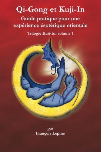 Qi-Gong et Kuji-In: Guide pratique pour une expérience ésotérique orientale par Maha Vajra