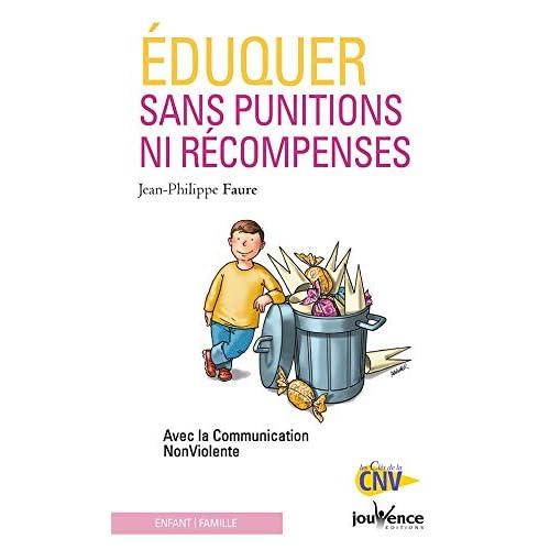 Eduquer sans punitions ni récompenses : Avec la Communication NonViolente