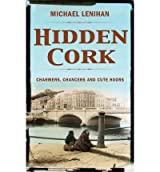 [(Hidden Cork: Charmers, Chancers and Cute Hoors)] [ By (author) Michael Lenihan ] [September, 2010]