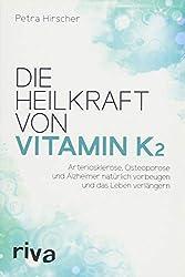 Die Heilkraft von Vitamin K2: Arteriosklerose, Osteoporose und Alzheimer natürlich vorbeugen und das Leben verlängern