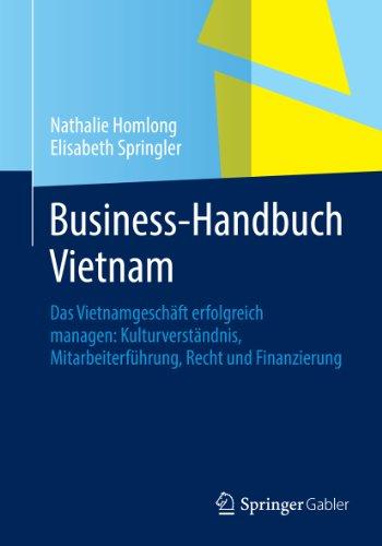 Business-Handbuch Vietnam: Das Vietnamgeschäft erfolgreich managen: Kulturverständnis, Mitarbeiterführung, Recht und Finanzierung