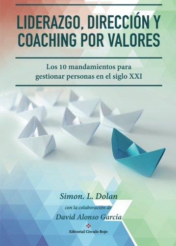 """LIDERAZGO, DIRECCIÃ""""N Y COACHING POR VALORES: Los 10 Mandamientos para Gestionar Personas en el S. XXI por Simon L. dolan"""