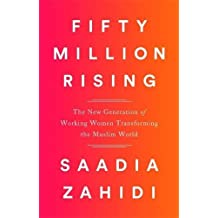 Fifty Million Rising: The New Generation of Working Women Transforming the Muslim World