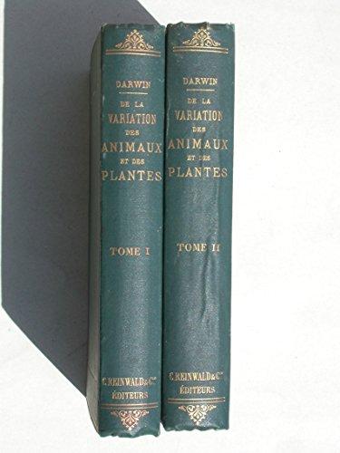 De la Variation des animaux et des plantes à l'état domestique, par Charles Darwin,... traduit sur la seconde édition anglaise, par Ed. Barbier, préface de Carl Vogt par Charles Darwin