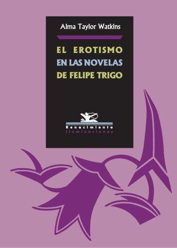 El Erotismo En Las Novelas De Felipe Trigo (Iluminaciones) por Alma Taylor Watkins