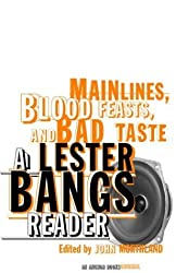 Main Lines, Blood Feasts, and Bad Taste: A Lester Bangs Reader by Lester Bangs (2003-08-12)