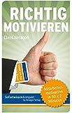 Richtig motivieren: Mitarbeitermotivation in 50 x 2 Minuten