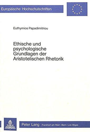 Ethische und psychologische Grundlagen der aristotelischen Rhetorik (Europäische Hochschulschriften. Reihe 20, Philosophie)