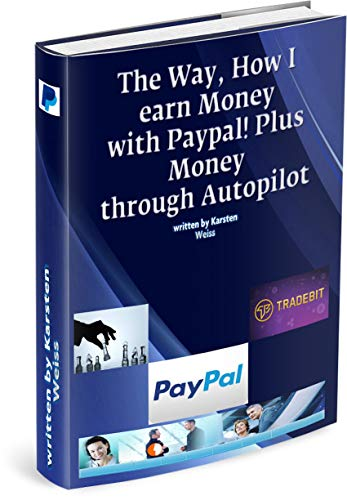 The Way, How I earn Money with Paypal! Plus, Money Daily Through Autopilot. (English Edition)