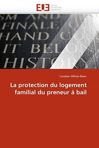 La protection du logement familial du preneur à bail par Caroline Siffrein-Blanc