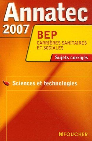 Sciences et Technologies BEP Carrières sanitaires et sociales : Sujets corrigés 2007 par Foucher
