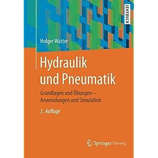 Hydraulik und Pneumatik: Grundlagen und Übungen - Anwendungen und Simulation